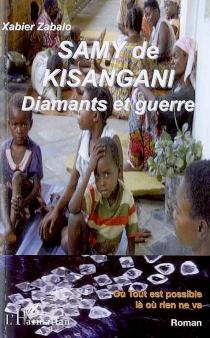 Samy de Kisangani, diamants et guerre ou Tout est possible là où rien ne va - XabierZabalo