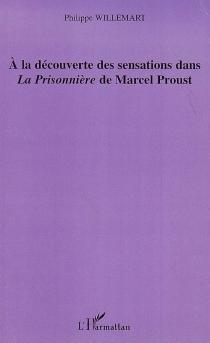 A la découverte des sensations dans La Prisonnière de Marcel Proust - PhilippeWillemart
