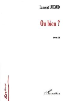 Ou bien ? - LaurentLutaud