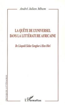 La quête de l'universel dans la littérature africaine : de Léopold Sédar Senghor à Ben Okri - André JulienMbem