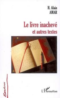 Le livre inachevé : et autres textes - Hanania AlainAmar