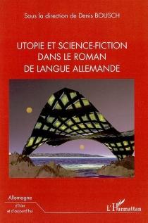Utopie et science-fiction dans le roman de langue allemande -