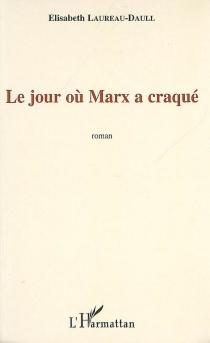 Le jour où Marx a craqué - ÉlisabethLaureau-Daull