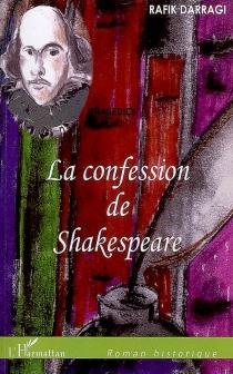 La confession de Shakespeare : tragédies - RafikDarragi