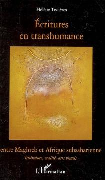 Ecritures en transhumance entre Maghreb et Afrique subsaharienne : littérature, oralité, arts visuels - HélèneTissières