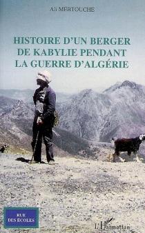 Histoire d'un berger de Kabylie pendant la guerre d'Algérie - AliMebtouche