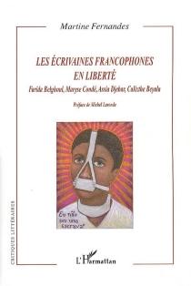 Les écrivaines francophones en liberté : Farida Belghoul, Maryse Condé, Assia Djebar, Calixthe Beyala : écritures de l'hybridité postcoloniale et métaphores cognitives - MartineFernandes