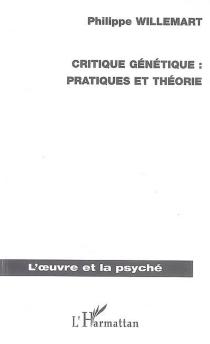 Critique génétique : pratiques et théorie - PhilippeWillemart