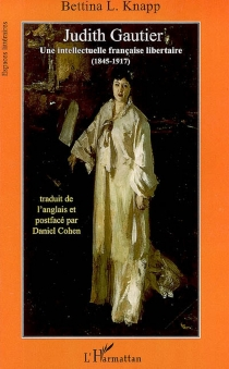 Judith Gautier : une intellectuelle française libertaire, 1845-1917 - Bettina LiebowitzKnapp