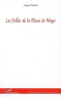 Les folles de la Plaza de Mayo - Loup d'Osorio