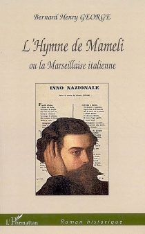 L'hymne de Mameli ou La Marseillaise italienne - Bernard HenryGeorge