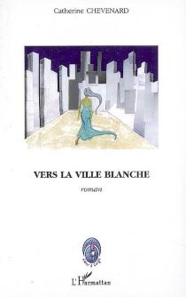 Vers la ville blanche - CatherineChevenard