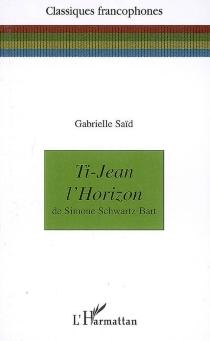 Ti-Jean l'Horizon de Simone Schwartz-Bart - GabrielleSaïd
