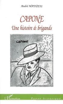 Capone : une histoire de brigands - AndréMathieu