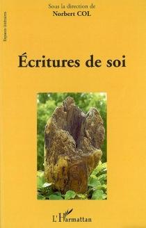 Ecritures de soi : actes du colloque du Centre de recherches sur l'analyse des discours, constructions et réalités (ADICORE), Université de Bretagne-Sud, Lorient, 24-26 novembre 2004 -