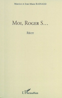 Moi, Roger S... - MauriceRainaud