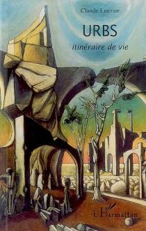Urbs : itinéraire de vie - ClaudeLuezior