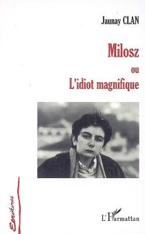 Milosz ou L'idiot magnifique - JaunayClan