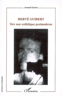 Hervé Guibert : vers une esthétique postmoderne - ArnaudGenon