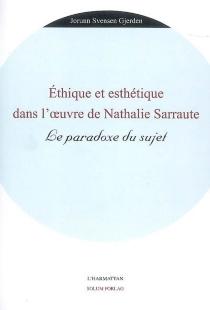 Ethique et esthétique dans l'oeuvre de Nathalie Sarraute : le paradoxe du sujet - Jorunn SvensenGjerden