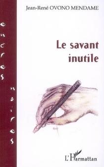 Le savant inutile - Jean RenéOvono Mendame