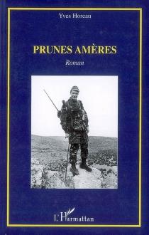 Prunes amères : récit - YvesHoreau