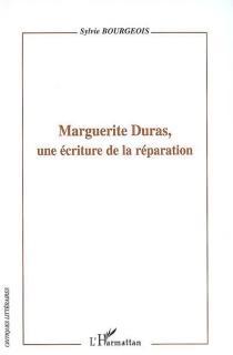 Marguerite Duras, une écriture de la réparation - SylvieBourgeois