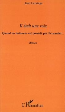 Il était une voix : quand un imitateur est possédé par Fernandel... - JeanLarriaga