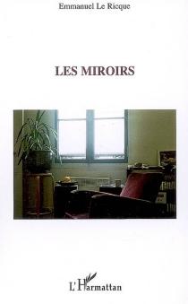Les miroirs - EmmanuelLe Ricque