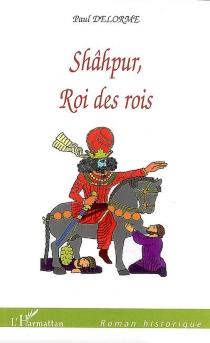 Shâphur, roi des rois - PaulDelorme