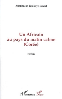 Un Africain au pays du Matin calme (Corée) - IsmaëlAboubacar Yenikoye