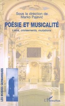 Poésie et musicalité : liens, croisements, mutations -