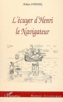 L'écuyer d'Henri le Navigateur - ArkanSimaan