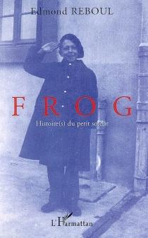 Frog : histoire(s) du petit soldat - EdmondReboul