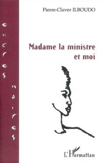 Madame la ministre et moi - Pierre ClaverIlboudo