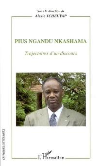 Pius Ngandu Nkashama : trajectoires d'un discours -
