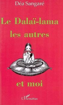 Le dalaï-lama, les autres et moi - DéaSangaré