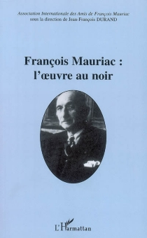 François Mauriac : l'oeuvre au noir -