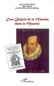 Don Quichotte de la Mancha dans la Manche : études à l'intention des Archives départementales de la Manche, faites à l'occasion du quatrième centenaire de la parution de la première partie de Don Quichotte sur les presses de Juan de la Cuesta -