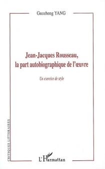 Jean-Jacques Rousseau, la part autobiographique de l'oeuvre : un exercice de style - Guo zhengYang