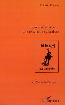 Rimbaud et Marx : une rencontre surréaliste - FrédéricThomas