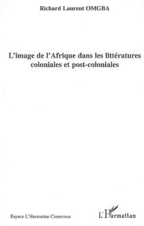 L'image de l'Afrique dans les littératures coloniales et post-coloniales : actes du colloque international de Yaoundé (15-17 décembre 2004) -