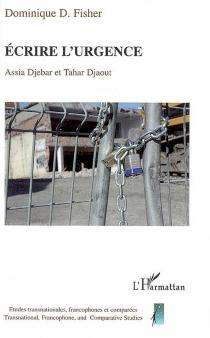 Ecrire l'urgence : Assia Djebar et Tahar Djaout - Dominique D.Fisher