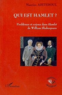 Qui est Hamlet ? : problèmes et enjeux dans Hamlet de William Shakespeare - MauriceAbiteboul