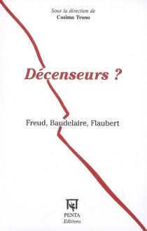 Décenseurs ? : Freud, Baudelaire, Flaubert -