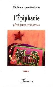 L'Epiphanie : chroniques d'innocence - MichèleAcquaviva-Pache