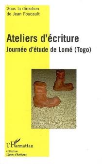 Ateliers d'écriture : journée d'étude de Lomé (Togo) : novembre 2005 -