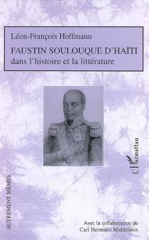 Faustin Soulouque d'Haïti : dans l'histoire et la littérature - Léon FrançoisHoffmann