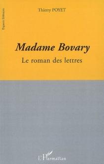 Madame Bovary : le roman des lettres - ThierryPoyet