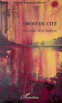 Droit de cité : un roman de la banlieue - PauletteDougherty-Martin